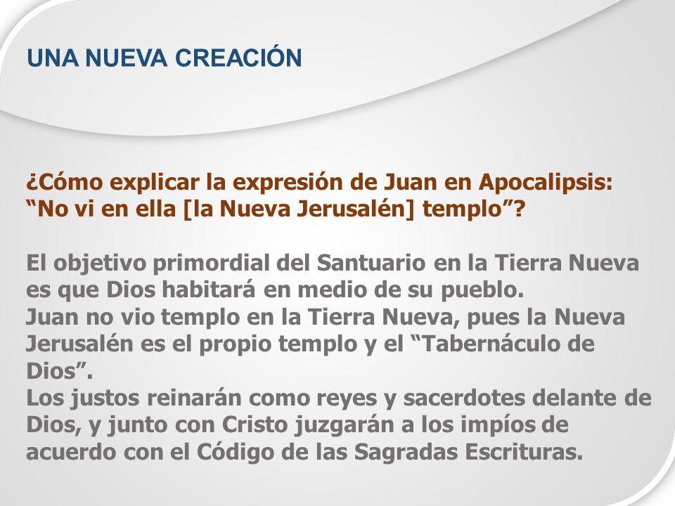UNA NUEVA CREACIÓN ¿Cómo explicar la expresión de Juan en Apocalipsis: No vi en ella [la Nueva Jerusalén] templo